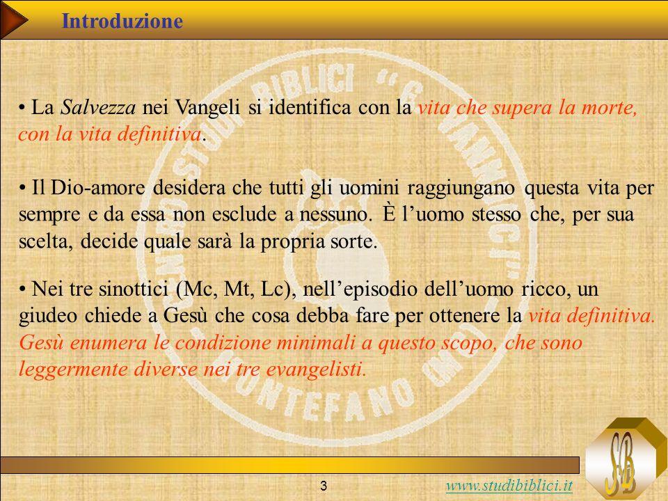 www.studibiblici.it 3 Introduzione La Salvezza nei Vangeli si identifica con la vita che supera la morte, con la vita definitiva. Il Dio-amore desider