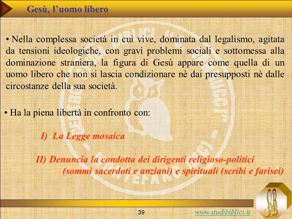 www.studibiblici.it 39 Gesù, luomo libero Nella complessa società in cui vive, dominata dal legalismo, agitata da tensioni ideologiche, con gravi prob