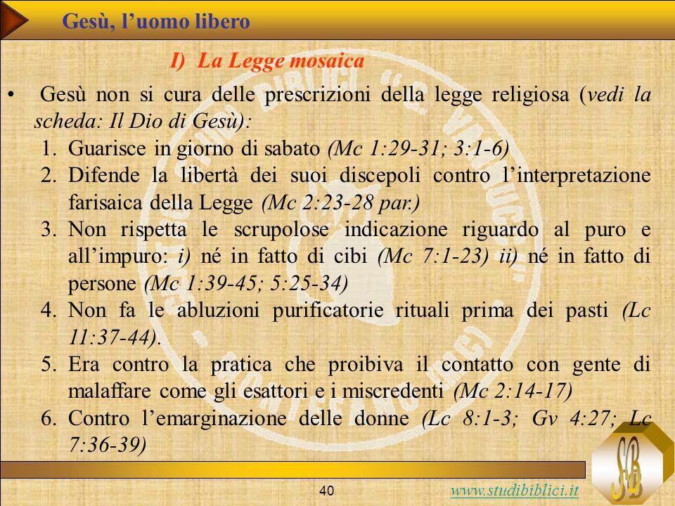www.studibiblici.it 40 Gesù, luomo libero Gesù non si cura delle prescrizioni della legge religiosa (vedi la scheda: Il Dio di Gesù): 1.Guarisce in gi