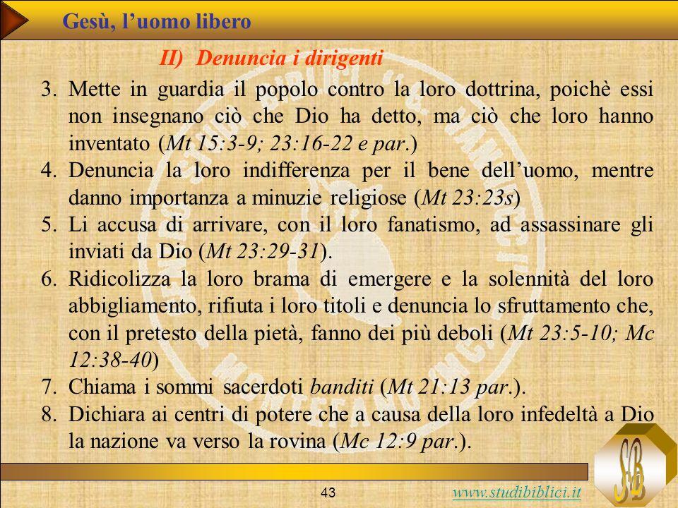 www.studibiblici.it 43 Gesù, luomo libero II) Denuncia i dirigenti 3.Mette in guardia il popolo contro la loro dottrina, poichè essi non insegnano ciò