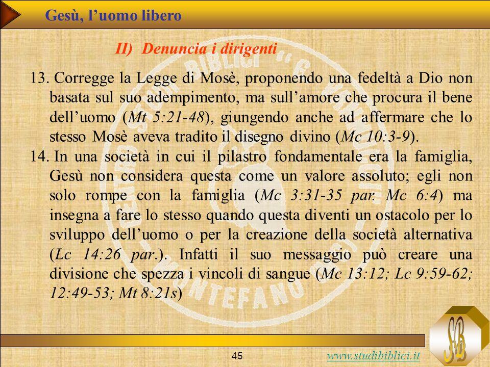 www.studibiblici.it 45 Gesù, luomo libero II) Denuncia i dirigenti 13. Corregge la Legge di Mosè, proponendo una fedeltà a Dio non basata sul suo adem