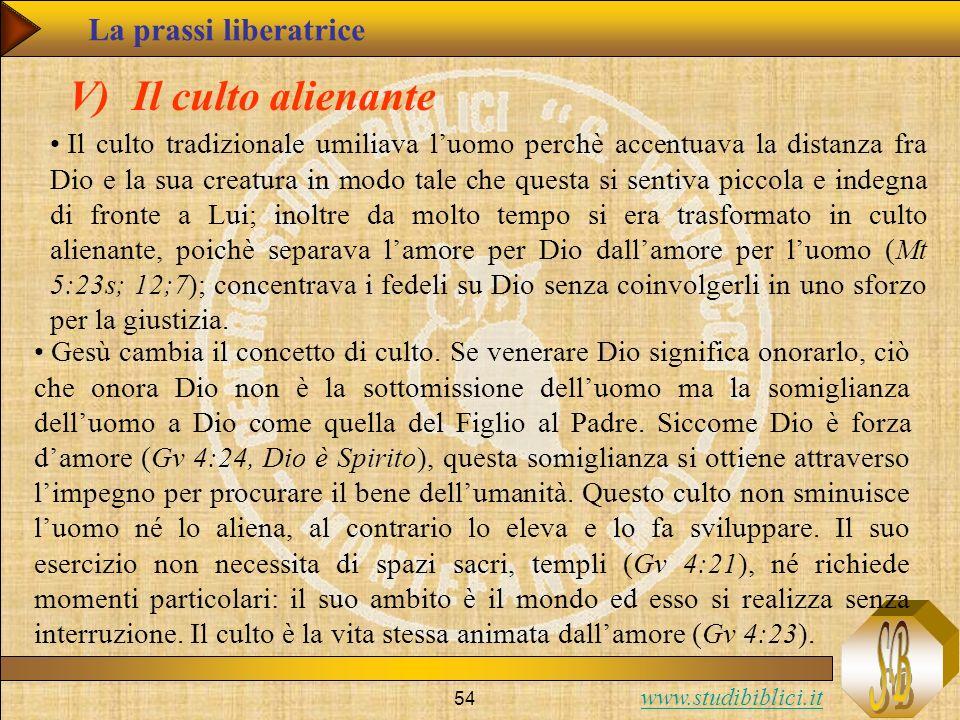 www.studibiblici.it 54 V) Il culto alienante Il culto tradizionale umiliava luomo perchè accentuava la distanza fra Dio e la sua creatura in modo tale
