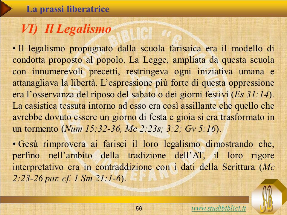 www.studibiblici.it 56 VI) Il Legalismo Il legalismo propugnato dalla scuola farisaica era il modello di condotta proposto al popolo. La Legge, amplia