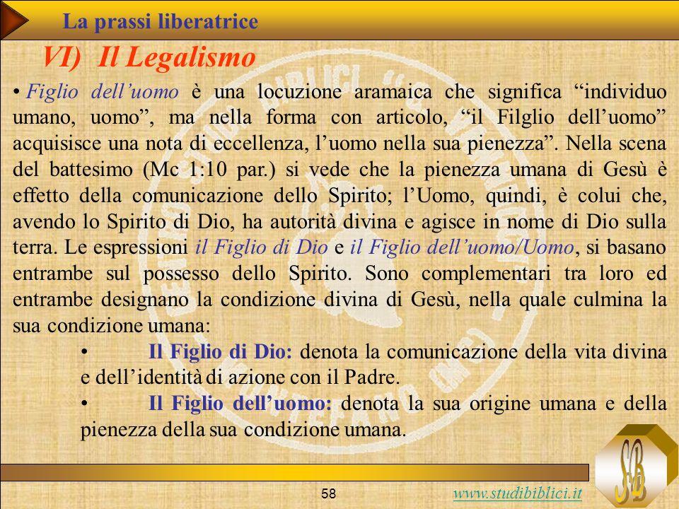 www.studibiblici.it 58 VI) Il Legalismo Figlio delluomo è una locuzione aramaica che significa individuo umano, uomo, ma nella forma con articolo, il