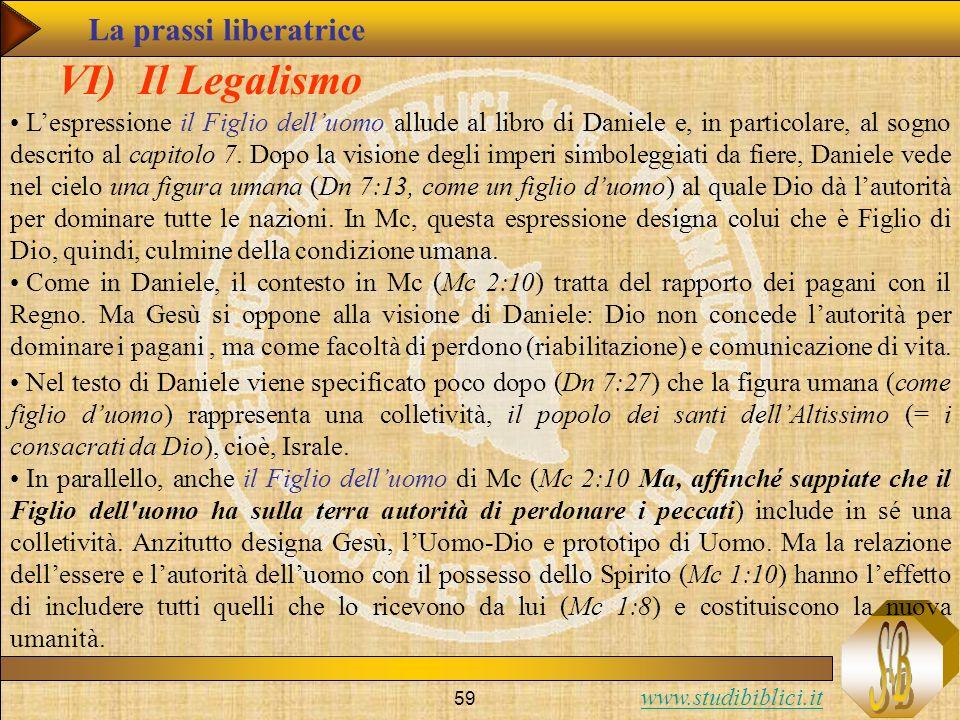 www.studibiblici.it 59 VI) Il Legalismo Lespressione il Figlio delluomo allude al libro di Daniele e, in particolare, al sogno descrito al capitolo 7.