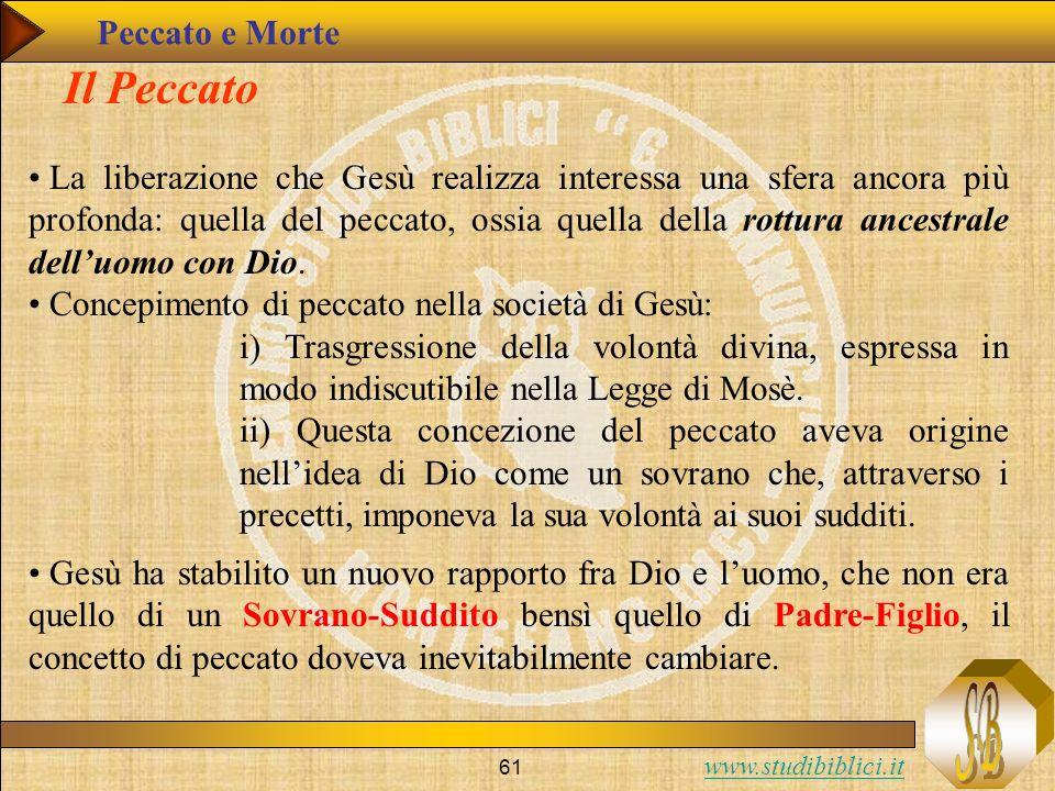 www.studibiblici.it 61 Il Peccato La liberazione che Gesù realizza interessa una sfera ancora più profonda: quella del peccato, ossia quella della rot