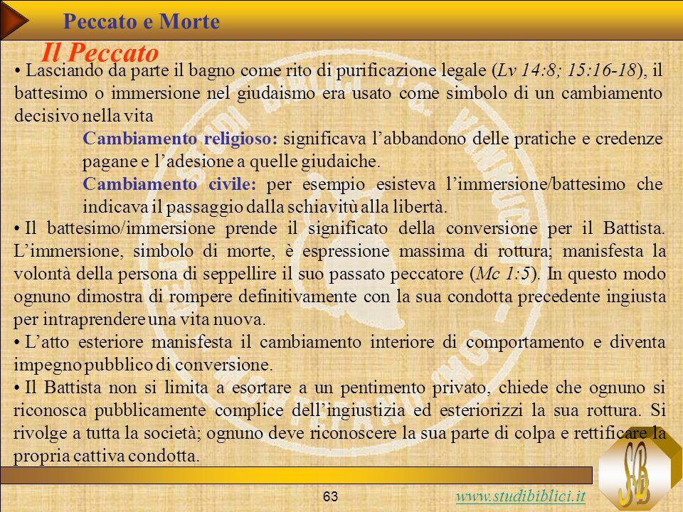 www.studibiblici.it 63 Il Peccato Lasciando da parte il bagno come rito di purificazione legale (Lv 14:8; 15:16-18), il battesimo o immersione nel giu