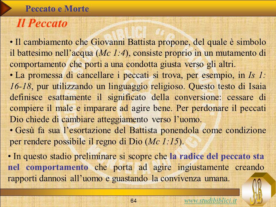 www.studibiblici.it 64 Il Peccato Il cambiamento che Giovanni Battista propone, del quale è simbolo il battesimo nellacqua (Mc 1:4), consiste proprio