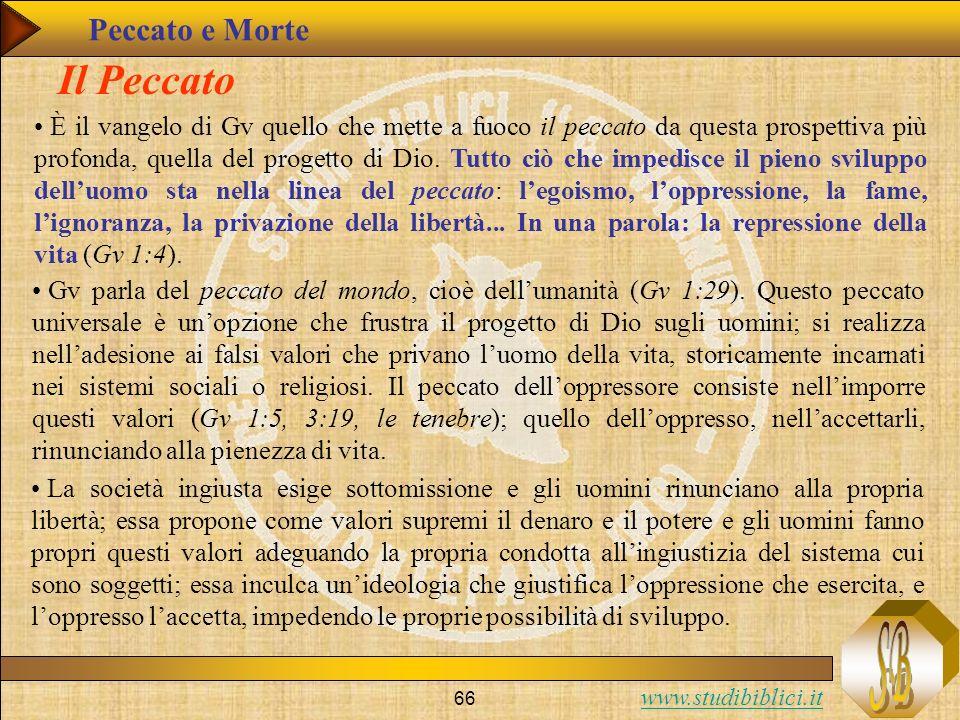 www.studibiblici.it 66 Il Peccato È il vangelo di Gv quello che mette a fuoco il peccato da questa prospettiva più profonda, quella del progetto di Di