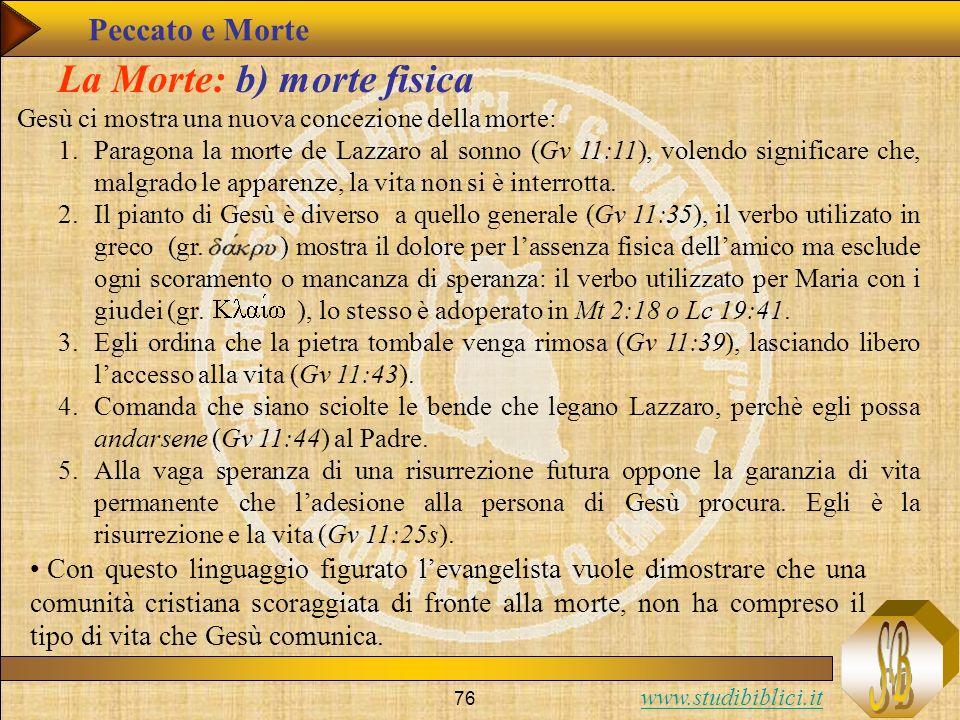 www.studibiblici.it 76 La Morte: b) morte fisica Gesù ci mostra una nuova concezione della morte: 1.Paragona la morte de Lazzaro al sonno (Gv 11:11),