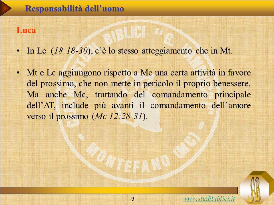 www.studibiblici.it 9 Luca In Lc (18:18-30), cè lo stesso atteggiamento che in Mt. Mt e Lc aggiungono rispetto a Mc una certa attività in favore del p