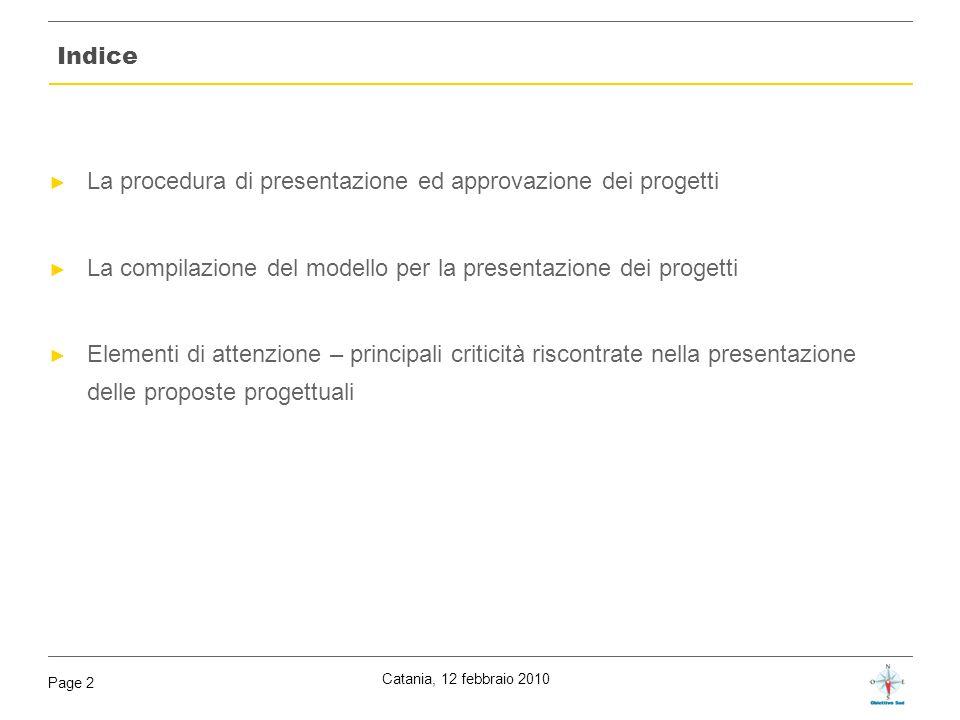 Catania, 12 febbraio 2010 Page 2 Indice La procedura di presentazione ed approvazione dei progetti La compilazione del modello per la presentazione de