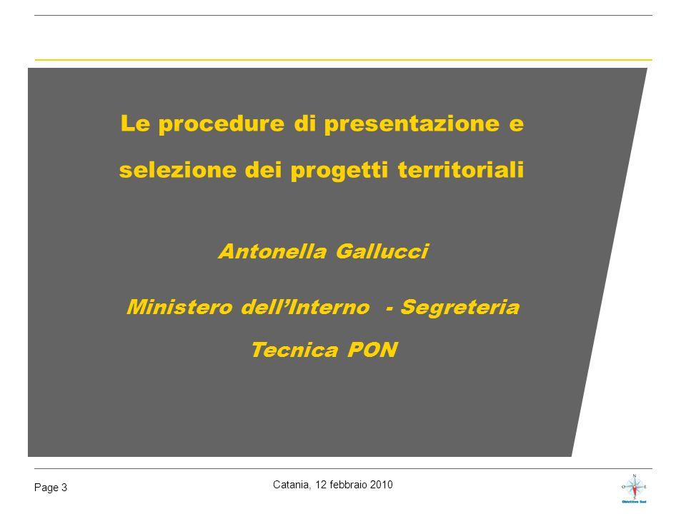 Catania, 12 febbraio 2010 Page 3 Le procedure di presentazione e selezione dei progetti territoriali Antonella Gallucci Ministero dellInterno - Segret