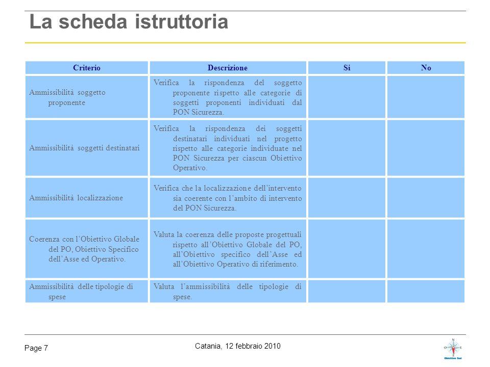 Catania, 12 febbraio 2010 Page 7 La scheda istruttoria CriterioDescrizione SiNo Ammissibilità soggetto proponente Verifica la rispondenza del soggetto