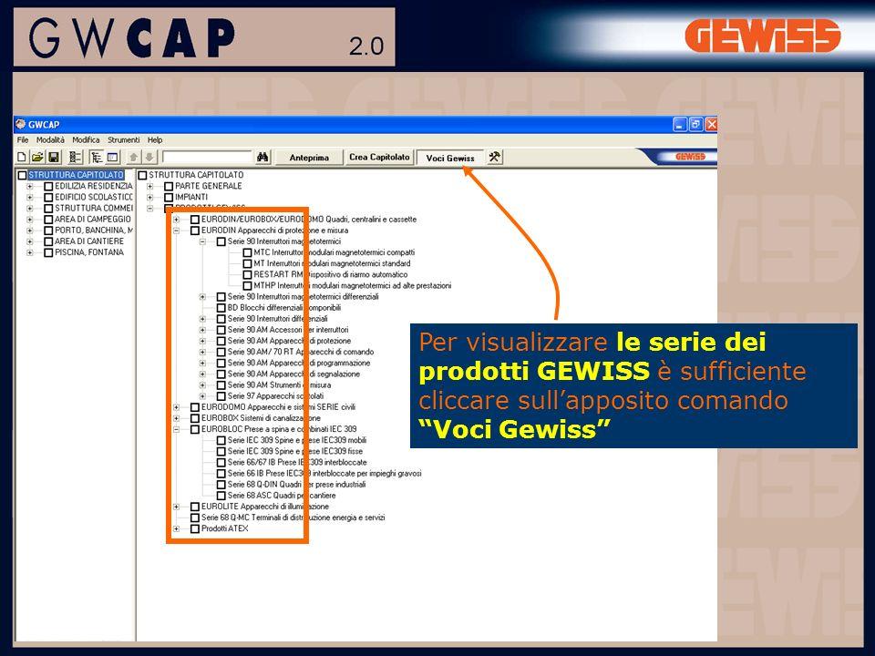 Per visualizzare le serie dei prodotti GEWISS è sufficiente cliccare sullapposito comando Voci Gewiss