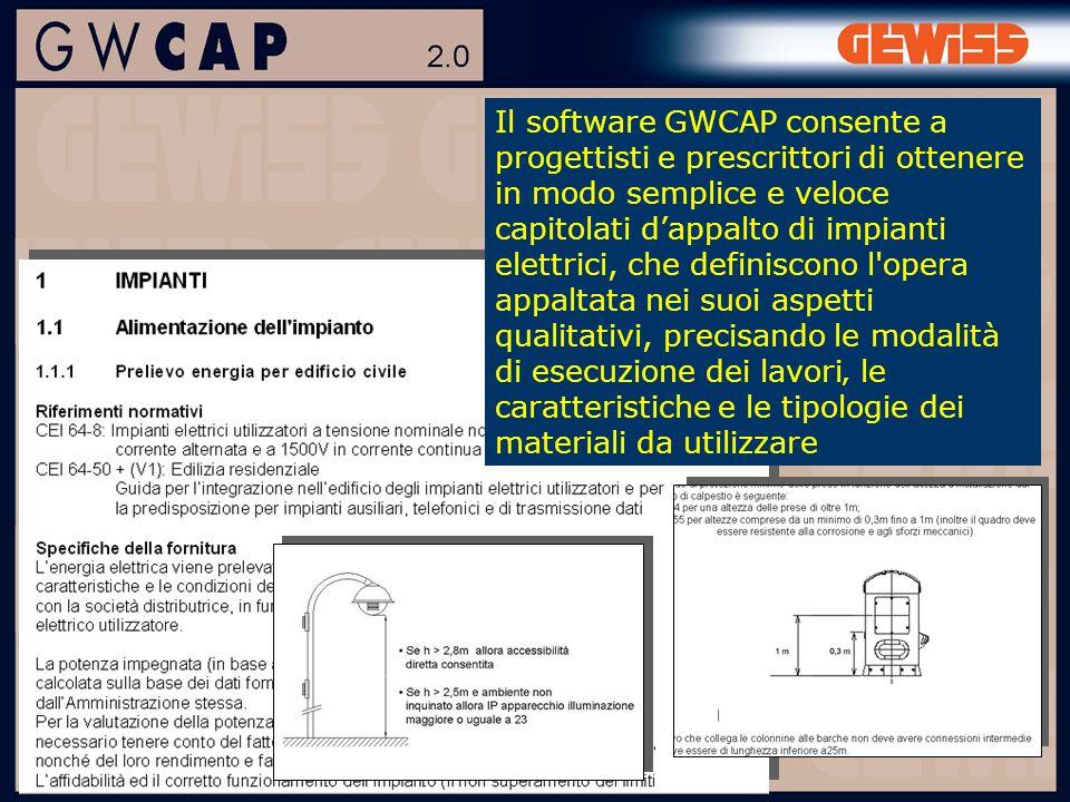 Il software GWCAP consente a progettisti e prescrittori di ottenere in modo semplice e veloce capitolati dappalto di impianti elettrici, che definiscono l opera appaltata nei suoi aspetti qualitativi, precisando le modalità di esecuzione dei lavori le caratteristiche e le tipologie dei materiali da utilizzare