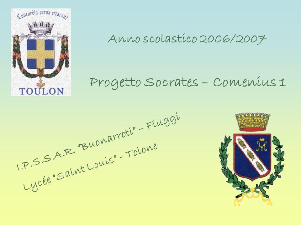 Anno scolastico 2006/2007 Progetto Socrates – Comenius 1 I.P.S.S.A.R. Buonarroti – Fiuggi Lycée Saint Louis - Tolone