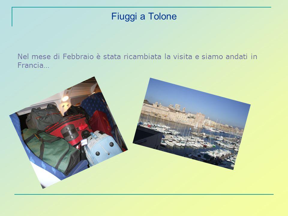 Fiuggi a Tolone Nel mese di Febbraio è stata ricambiata la visita e siamo andati in Francia…