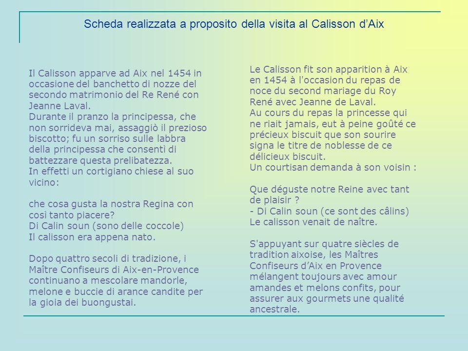 Scheda realizzata a proposito della visita al Calisson dAix Il Calisson apparve ad Aix nel 1454 in occasione del banchetto di nozze del secondo matrim