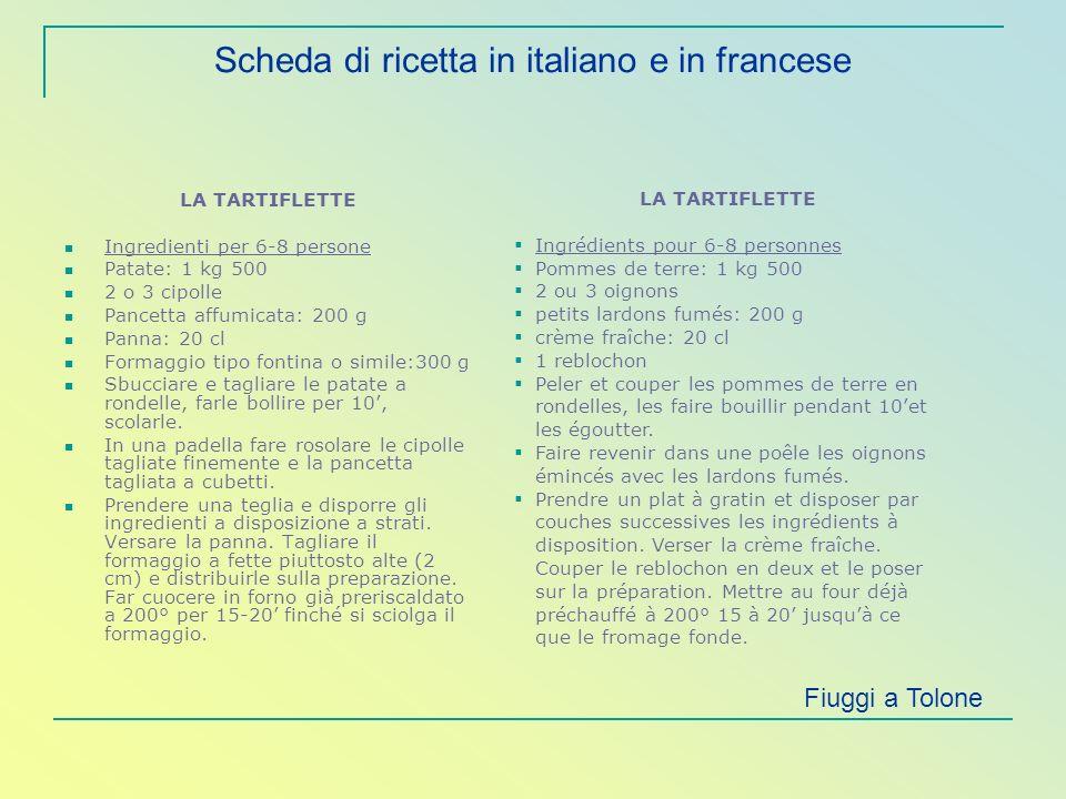 Scheda di ricetta in italiano e in francese LA TARTIFLETTE Ingredienti per 6-8 persone Patate: 1 kg 500 2 o 3 cipolle Pancetta affumicata: 200 g Panna