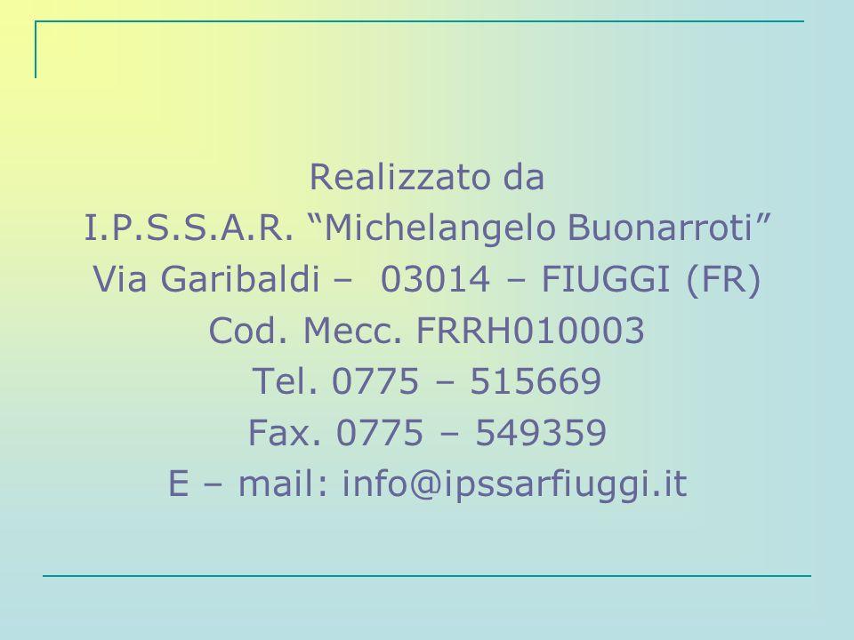 Realizzato da I.P.S.S.A.R. Michelangelo Buonarroti Via Garibaldi – 03014 – FIUGGI (FR) Cod. Mecc. FRRH010003 Tel. 0775 – 515669 Fax. 0775 – 549359 E –