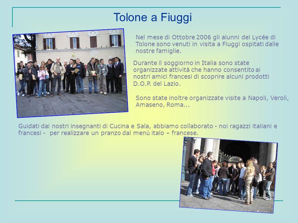 Nel mese di Ottobre 2006 gli alunni del Lycée di Tolone sono venuti in visita a Fiuggi ospitati dalle nostre famiglie. Tolone a Fiuggi Durante il sogg