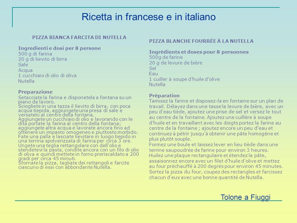 Ricetta in francese e in italiano PIZZA BIANCA FARCITA DI NUTELLA Ingredienti e dosi per 8 persone 500 g di farina 20 g di lievito di birra Sale Acqua