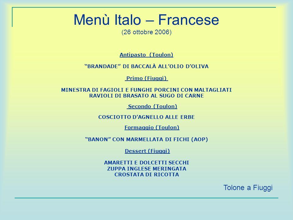 Menù Italo – Francese (26 ottobre 2006) Antipasto (Toulon) BRANDADE DI BACCALÀ ALLOLIO DOLIVA Primo (Fiuggi) MINESTRA DI FAGIOLI E FUNGHI PORCINI CON