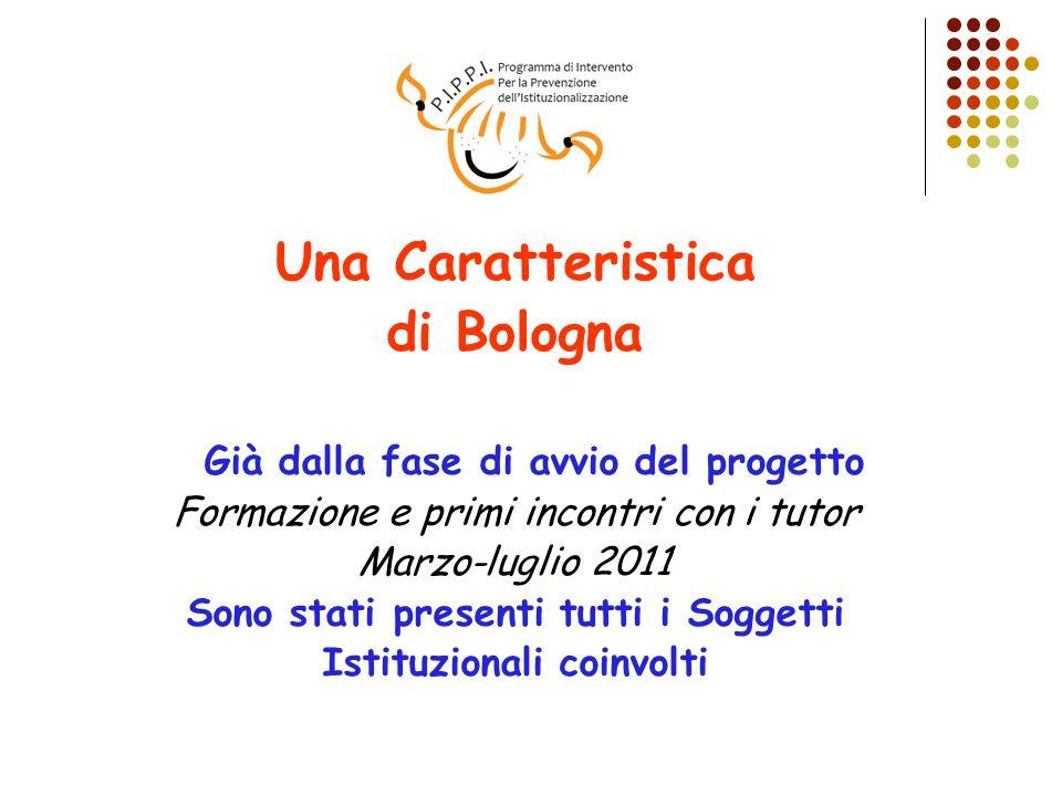 Una Caratteristica di Bologna Già dalla fase di avvio del progetto Formazione e primi incontri con i tutor Marzo-luglio 2011 Sono stati presenti tutti