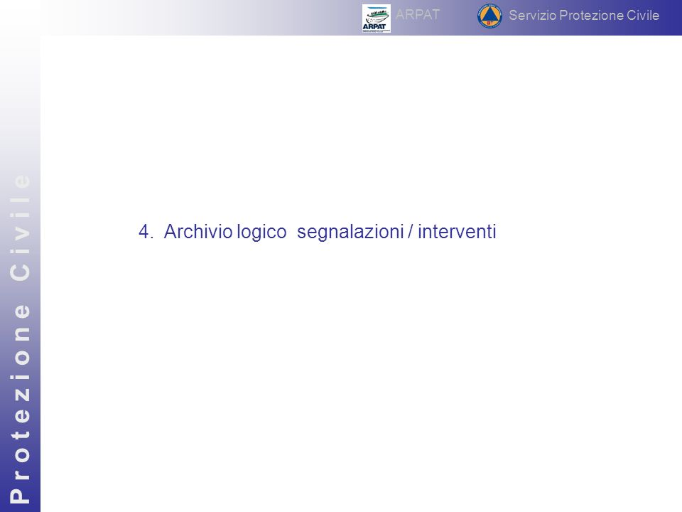 4.Archivio logico segnalazioni / interventi P r o t e z i o n e C i v i l e Servizio Protezione Civile ARPAT
