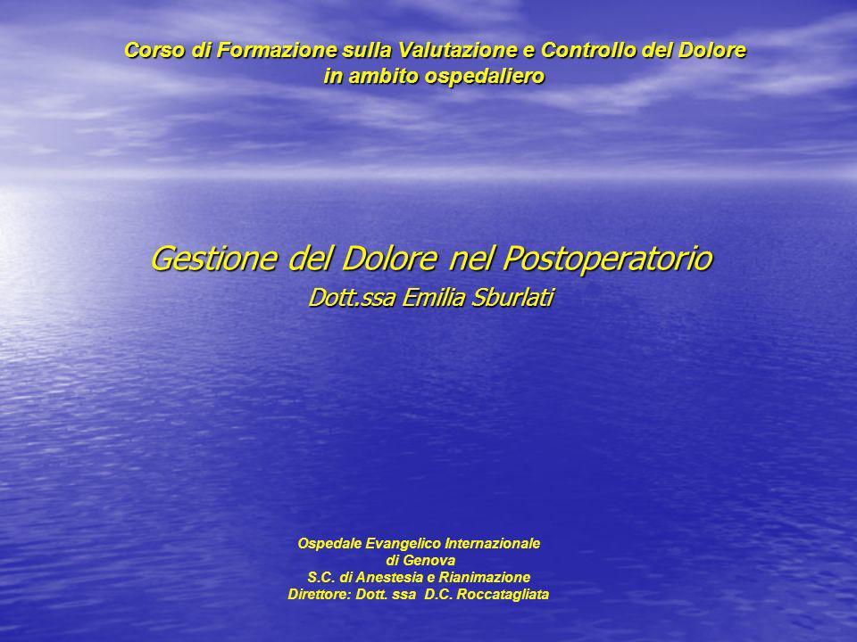 Corso di Formazione sulla Valutazione e Controllo del Dolore in ambito ospedaliero Gestione del Dolore nel Postoperatorio Dott.ssa Emilia Sburlati Osp