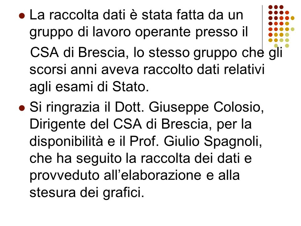La raccolta dati è stata fatta da un gruppo di lavoro operante presso il CSA di Brescia, lo stesso gruppo che gli scorsi anni aveva raccolto dati relativi agli esami di Stato.