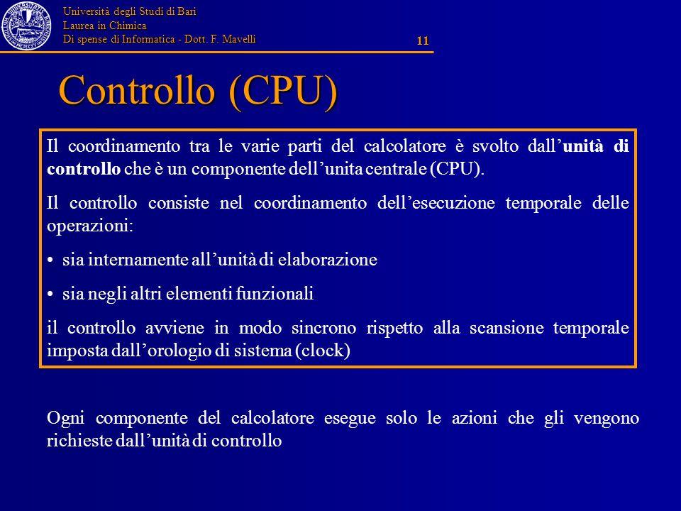 Università degli Studi di Bari Laurea in Chimica Di spense di Informatica - Dott. F. Mavelli 11 Controllo (CPU) Il coordinamento tra le varie parti de