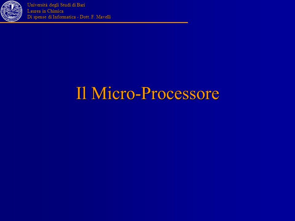 Università degli Studi di Bari Laurea in Chimica Di spense di Informatica - Dott. F. Mavelli Il Micro-Processore