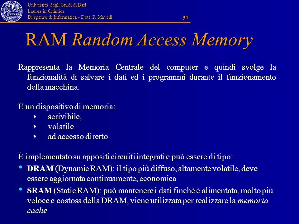 Università degli Studi di Bari Laurea in Chimica Di spense di Informatica - Dott. F. Mavelli 37 RAM Random Access Memory È un dispositivo di memoria: