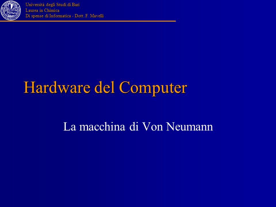 Università degli Studi di Bari Laurea in Chimica Di spense di Informatica - Dott. F. Mavelli Hardware del Computer La macchina di Von Neumann