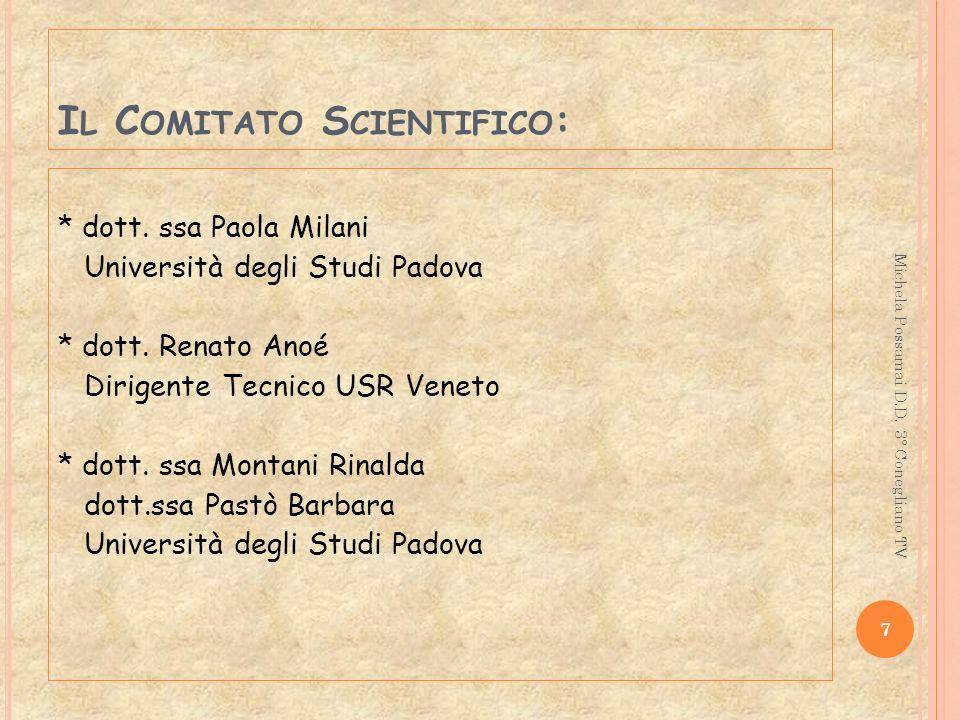 I L C OMITATO S CIENTIFICO : * dott. ssa Paola Milani Università degli Studi Padova * dott. Renato Anoé Dirigente Tecnico USR Veneto * dott. ssa Monta