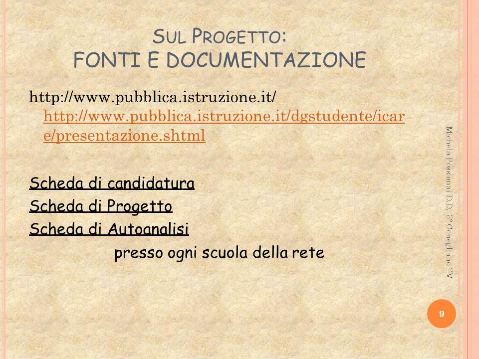 S UL P ROGETTO : FONTI E DOCUMENTAZIONE http://www.pubblica.istruzione.it/ http://www.pubblica.istruzione.it/dgstudente/icar e/presentazione.shtml htt