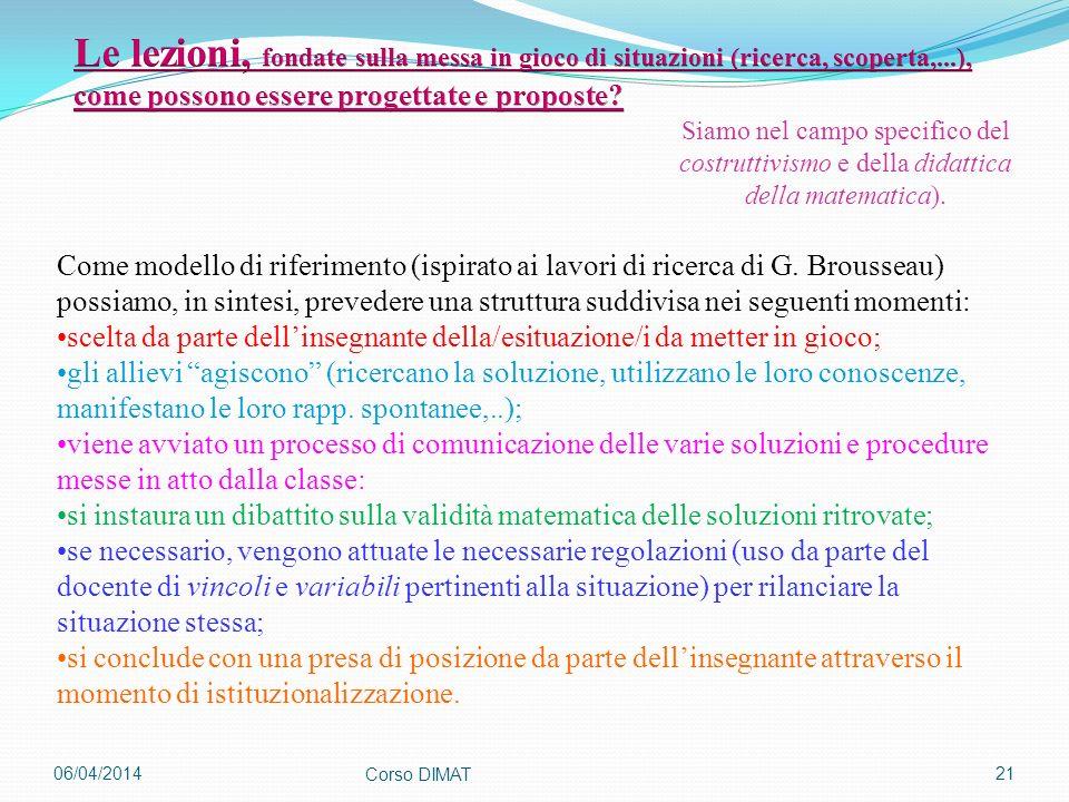 06/04/2014 Corso DIMAT 21 Come modello di riferimento (ispirato ai lavori di ricerca di G. Brousseau) possiamo, in sintesi, prevedere una struttura su