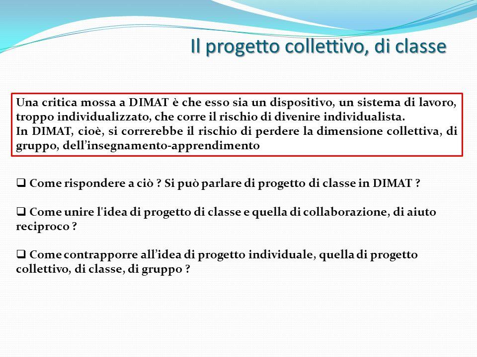 Il progetto collettivo, di classe Una critica mossa a DIMAT è che esso sia un dispositivo, un sistema di lavoro, troppo individualizzato, che corre il