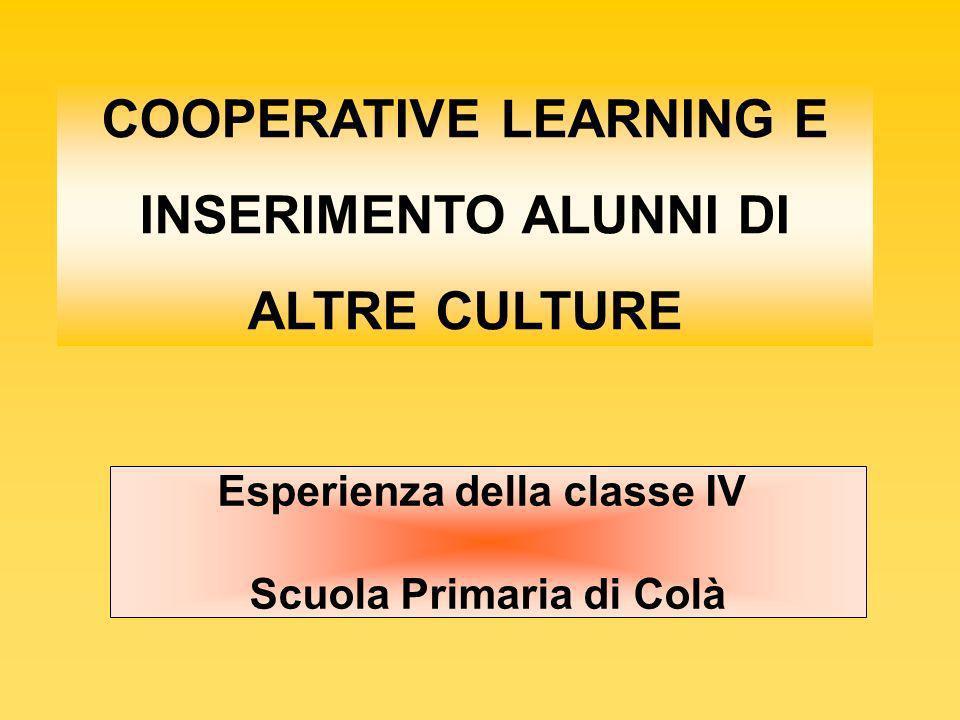 COOPERATIVE LEARNING E INSERIMENTO ALUNNI DI ALTRE CULTURE Esperienza della classe IV Scuola Primaria di Colà