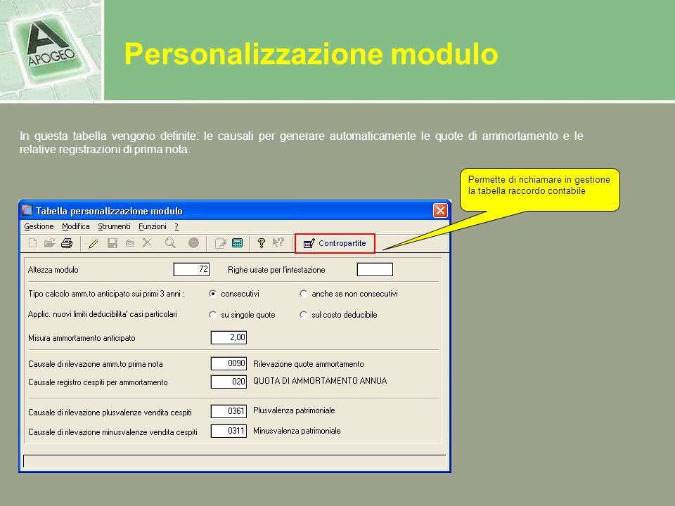 Personalizzazione modulo In questa tabella vengono definite: le causali per generare automaticamente le quote di ammortamento e le relative registrazi