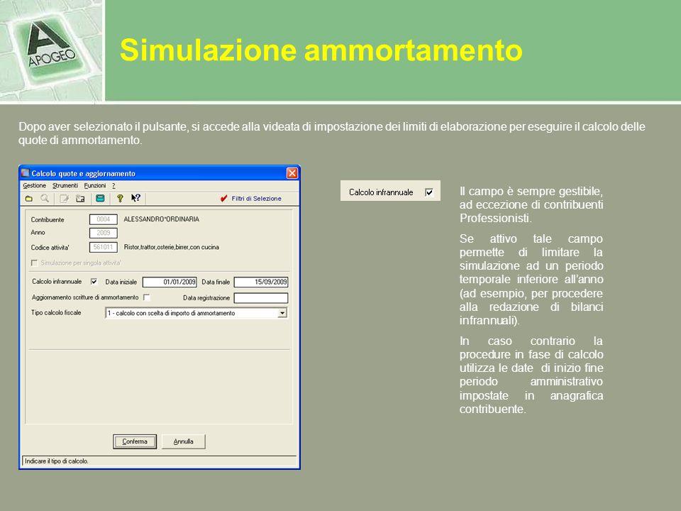 Simulazione ammortamento Dopo aver selezionato il pulsante, si accede alla videata di impostazione dei limiti di elaborazione per eseguire il calcolo