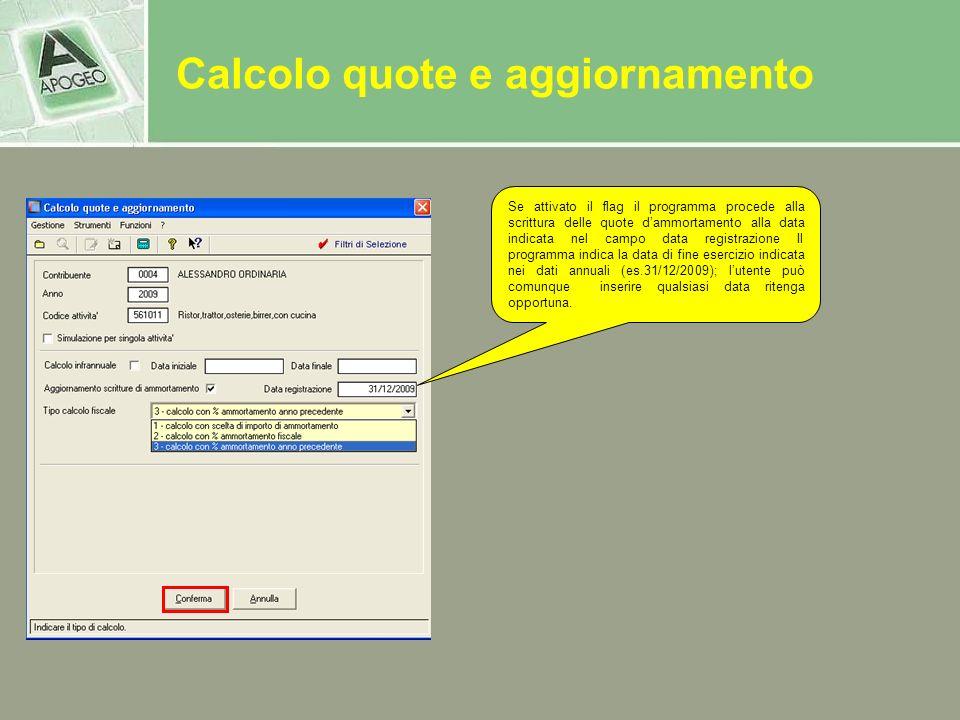 Se attivato il flag il programma procede alla scrittura delle quote dammortamento alla data indicata nel campo data registrazione Il programma indica