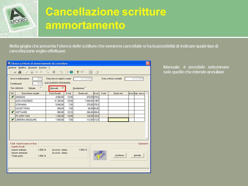 Cancellazione scritture ammortamento Manuale: è possibile selezionare solo quelle che intendo annullare Nella griglia che presenta lelenco delle scrit