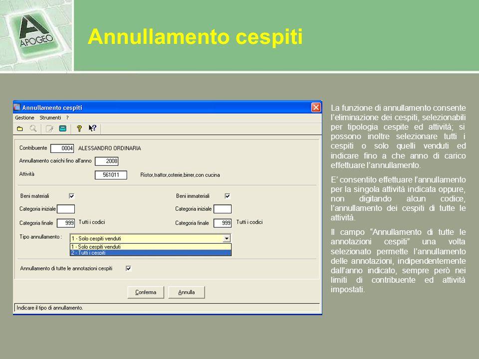 Annullamento cespiti La funzione di annullamento consente leliminazione dei cespiti, selezionabili per tipologia cespite ed attività; si possono inolt