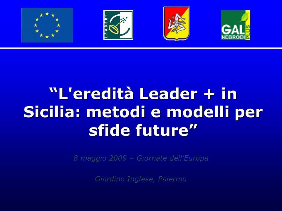 8 maggio 2009 – Giornate dell Europa Giardino Inglese, Palermo L eredità Leader + in Sicilia: metodi e modelli per sfide future