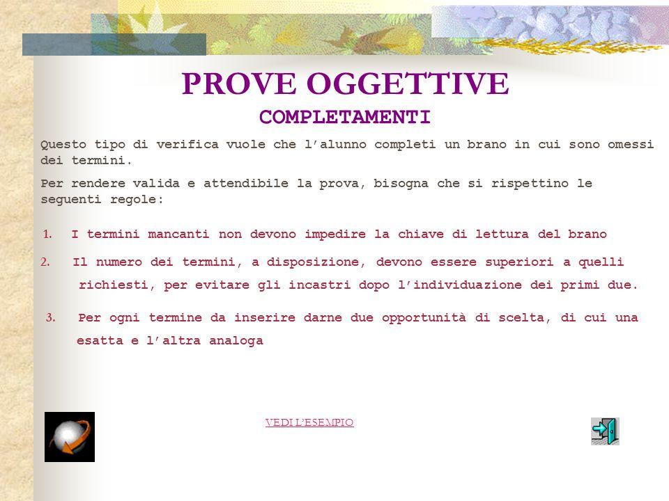 PROVE OGGETTIVE V/F Questo tipo di prova richiede, allalunno, di rispondere con una crocetta su V,se la proposizione è vera, oppure su F, se è falsa.
