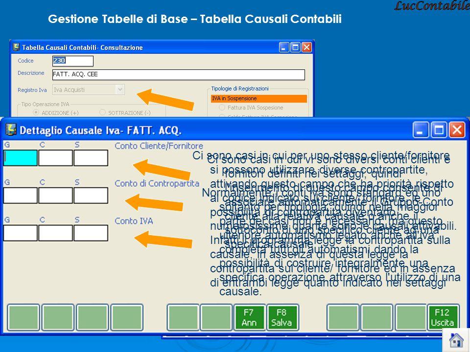 Gestione Tabelle di Base – Tabella Causali Contabili Ci sono casi in cui vi sono diversi conti clienti e fornitori definiti nei settaggi, quindi l'ins