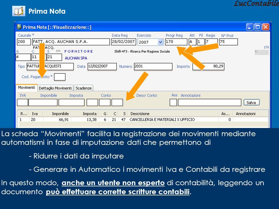 La scheda Movimenti facilita la registrazione dei movimenti mediante automatismi in fase di imputazione dati che permettono di - Ridurre i dati da imp